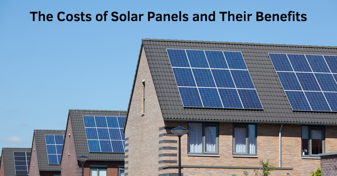 Costs of Solar Panels and Their benefits