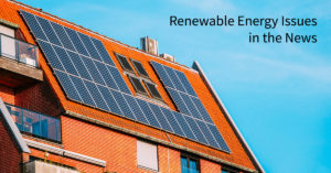 Renewable Energy Issues in the News